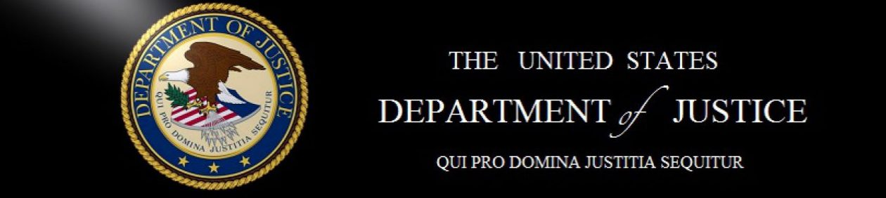 DOJ U.S. Department of Justice ''Qui Pro Domina Justitia Sequitur'' 950 Pennsylvania Avenue, NW Washington, DC 20530-0001